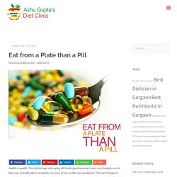 Eat from a Plate than a Pill - Best Dietitian & Nutritionists in Gurgaon Delhi NCR India
