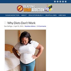 Why Diets Don't Work - Beating Sugar Addiction