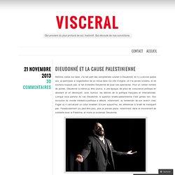 visceraoul.wordpress.com/2013/11/21/dieudonne-et-la-cause-palestinienne/