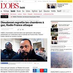 Dieudonné regrette les chambres à gaz, Radio France attaque - Le Nouvel Observateur