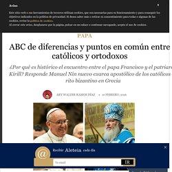 ABC de diferencias y puntos en común entre católicos y ortodoxos - Papa, Religión - Aleteia.org