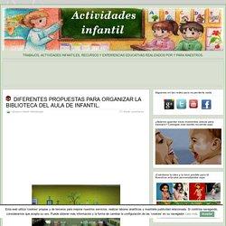 DIFERENTES PROPUESTAS PARA ORGANIZAR LA BIBLIOTECA DEL AULA DE INFANTIL. » Actividades infantil
