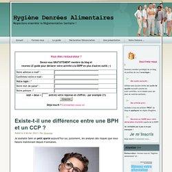 BLOG HYGIENE ET SECURITE DES ALIMENTS 06/02/13 Existe-t-il une différence entre une BPH et un CCP ?