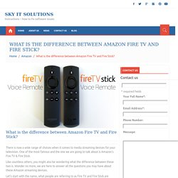 What is the difference between Amazon Fire TV and Fire Stick?
