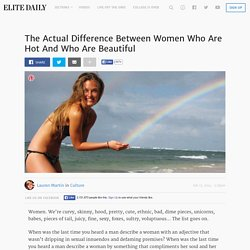 The Actual Difference Between Women Who Are Hot And Who Are Beautiful