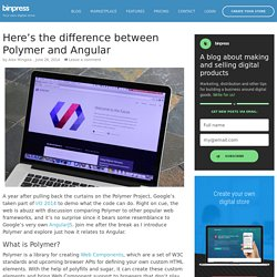 Here's the difference between Polymer and Angular