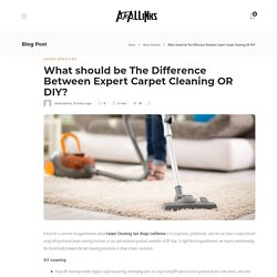 What should be The Difference Between Expert Carpet Cleaning OR DIY?