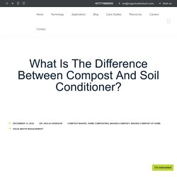 What Is The Difference Between Compost And Soil Conditioner?