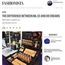 The Difference Between BB, CC and DD Creams - Fashionista