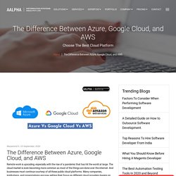 The Difference Between Azure, Google Cloud, and AWS