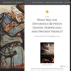 What Was the Difference Between Danish, Norwegian, and Swedish Vikings? – Author C.J. Adrien
