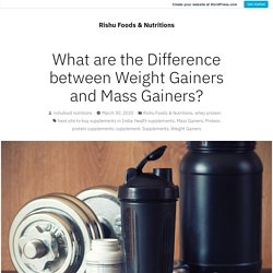What are the Difference between Weight Gainers and Mass Gainers? – Rishu Foods & Nutritions