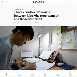 There's one key difference between kids who excel at math and those who don't
