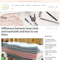 Difference Between Burp Cloth and Washcloth and How to Use Them?