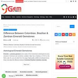 Difference Between Colombian , Brazilian & Zambian Emeralds