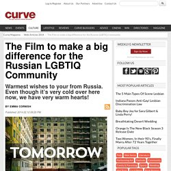 The Film to make a big difference for the Russian LGBTIQ Community - Curve Magazine - Web Articles 2014 - USA