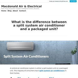What is the difference between a split system air conditioner and a packaged unit? – Macdonald Air & Electrical