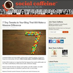 7 Tiny Tweaks to Your Blog That Will Make a Massive Difference