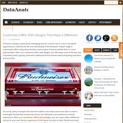 Customise Coffins with Designs that Make a Difference « DataAnatoMy