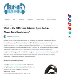 What is the Difference Between Open-Back & Closed-Back Headphones? – Headphones Encyclopedia.com