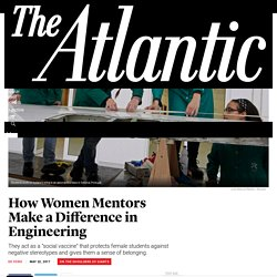 How Women Mentors Make a Difference in Engineering - The Atlantic