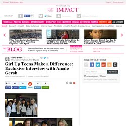 Girl Up Teens Make a Difference: Exclusive Interview with Annie Gersh