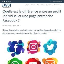 Quelle est la différence entre un profil individuel et une page entreprise Facebook ?