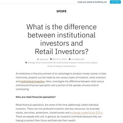 What is the difference between institutional investors and Retail Investors? – SPIIPE