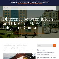 Difference between B.Tech and (B.Tech + M.Tech ) Integrated Course. – GL Bajaj Institute of Technology & Management