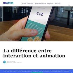 La différence entre interaction et animation - Newflux