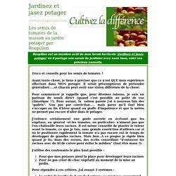 Cultiver la différence - Jardinpotager.com - Semences de tomates anciennes et les semis de tomates selon Roupillon