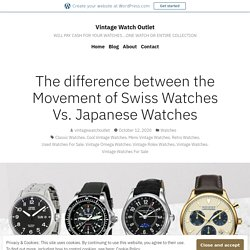 The difference between the Movement of Swiss Watches Vs. Japanese Watches – Vintage Watch Outlet