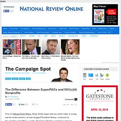 The Difference Between SuperPACs and 501(c)(4) Nonprofits - By Jim Geraghty - The Campaign Spot