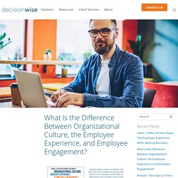 What Is the Difference Between Organizational Culture, the Employee Experience, and Employee Engagement?