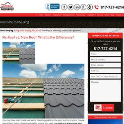 Re-Roof vs. New Roof What's the Difference? Roofing fort worth TX