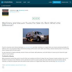 Machinery and Vacuum Trucks For Sale Vs. Rent: What's the Difference?