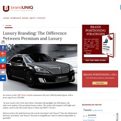 Luxury Branding: The Difference Between Premium and Luxury