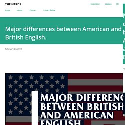 Major differences between American and British English.