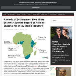 A World of Differences: Five Shifts Set to Shape the Future of Africa's Entertainment & Media Industry