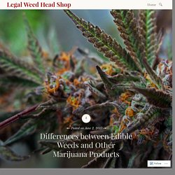 Differences between Edible Weeds and Other Marijuana Products