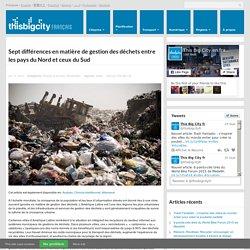 Sept différences en matière de gestion des déchets entre les pays du Nord et ceux du Sud