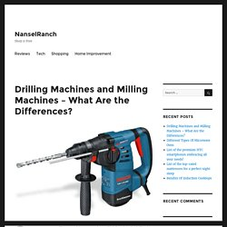 Drilling Machines and Milling Machines – What Are the Differences? – NanselRanch