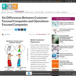 Six Differences Between Customer-Focused Companies and Operations-Focused Companies