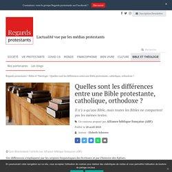 Quelles sont les différences entre une Bible protestante, catholique, orthodoxe ? - Regards protestants