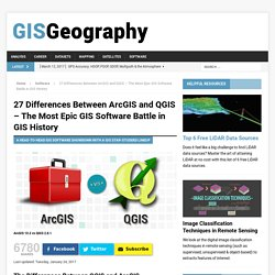 27 Differences Between ArcGIS and QGIS - The Most Epic GIS Software Battle in GIS History - GIS Geography