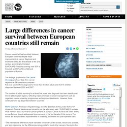 LONDON SCHOOL OF HYGIENE & TROPICAL MEDICINE 06/12/13 Large differences in cancer survival between European countries still rema
