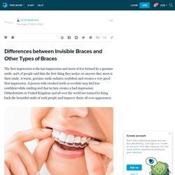 Differences between Invisible Braces and Other Types of Braces: victoriapdental — LiveJournal