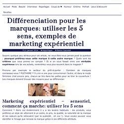Différenciation: utiliser les 5 sens, exemples de marketing expérientiel