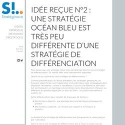Idée reçue n°2 : une stratégie océan bleu est très peu différente d'une stratégie de différenciation