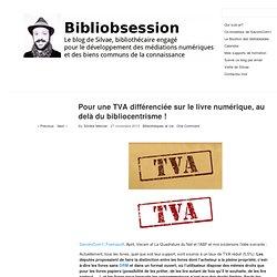 Pour une TVA différenciée sur le livre numérique, au delà du bibliocentrisme !